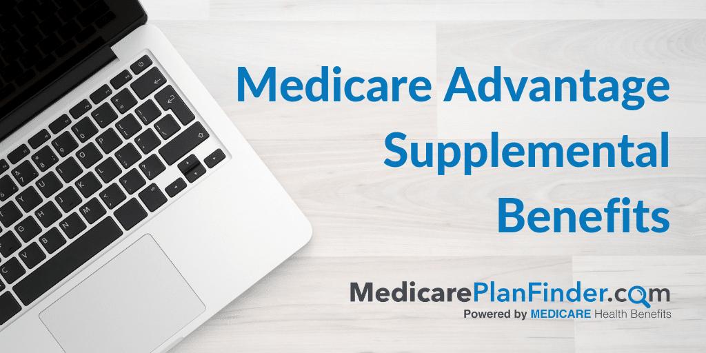 medicare advantage supplemental benefits | Medicare Plan Finder